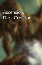 Ascension, Dark Creations by afumblez