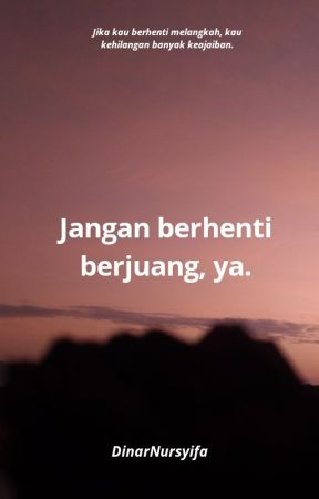 Jangan berhenti berjuang, ya. by DinarNursyifa