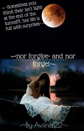 Nor forgive and nor forget  by Aviina22