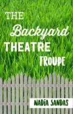 The Backyard Theatre Troupe by nadiasandas3