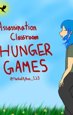 (UNDER HEAVY EDITING) Assassination Classroom Hunger Games  by TheRedPython_123