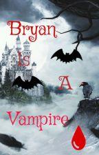 Bryan is a vampire  by Sammyswolfpack87
