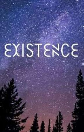 EXISTENCE by funinLIF3