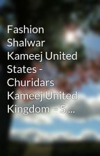 Fashion Shalwar Kameej United States - Churidars Kameej United Kingdom  - S ... by otto0luke