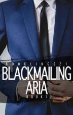Blackmailing Aria [Book 1 of the Stavros Series] by booklings21