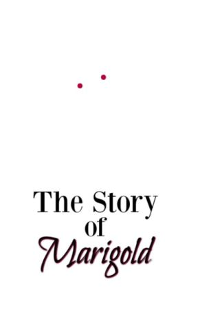 The Story of Marigold by storiesofelysian