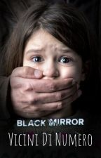 Vicini Di Numero - Una storia Black Mirror by FrancyHarryson