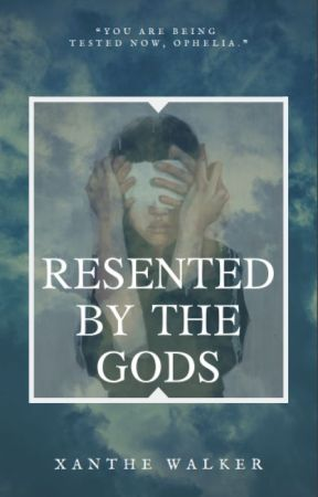 Resented by the Gods by XantheWalker