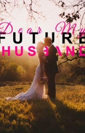 Dear my future husband by kaylacoyle99