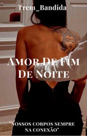 Amor de Fim de Noite - Livro 1 by trem_bandida