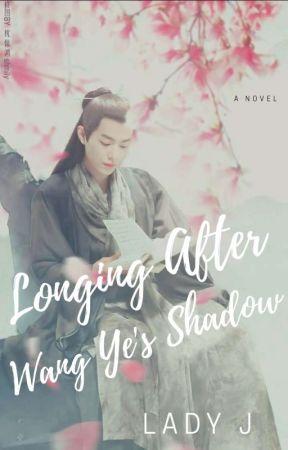 Longing After Wang Ye's Shadow by LadyJWrites