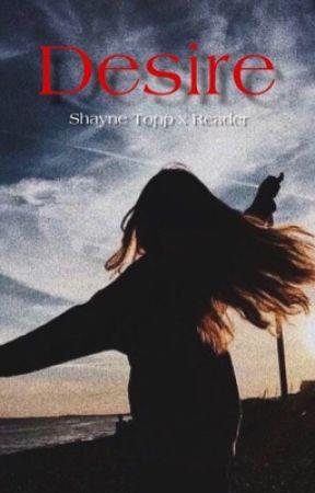 Desire : Shayne Topp by holyxcalum