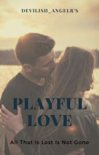 Playful Love (Under Editing)  by Devilish_angelR