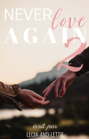 Never Love Again Tome 2 | Terminé  by Lecia-and-Lettie