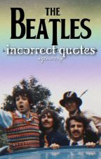Incorrect Quotes • The Beatles ✔️  by sgtmoony