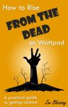 How to Rise From the Dead on Wattpad - A practical guide to getting noticed cover