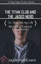 The Titan Club and the Jaded Nerd by JayDioncelEvers