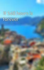 If 168 hours is forever by Lonncaj