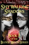 Shy Walking Shadows - Book 1 of the Blood Moon Series ✔ cover