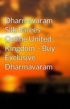 Dharmavaram Silk Sarees Online United Kingdom  - Buy Exclusive Dharmavaram  ... by reasonicon7