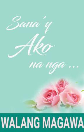 Sana'y ako na nga.... by walangmagawa1210
