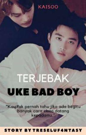 Terjebak Uke Bad Boy ✔ by treseluf4ntasy2