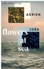 flowers at sea -lukadrien by bomb_it_down