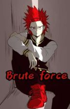 Brute Force // Eijiro Kirishima x reader by 0Melon-pan0