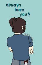always love you?? by RovalinaAndini