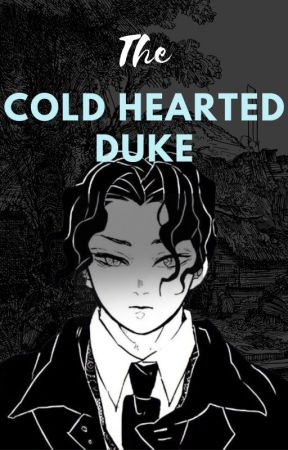 The Cold Hearted Duke(Muzan x Reader)  by MinYoonjiKirkland