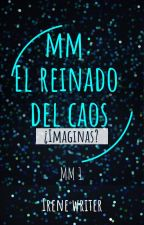 MM 1: El Reinado del Caos by Irene_Writer