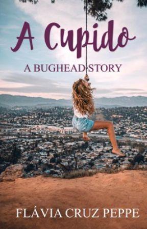 A Cupido - A BUGHEAD STORY by N0Probllama