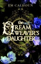The Dreamweaver's Daughter | #ONC2020 by laurelandlarkspur