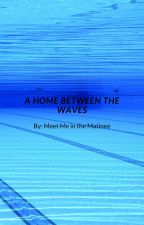 A Home Between the Waves by meetmeinthematinee