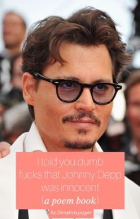I told you dumb fucks that Johnny Depp was innocent (𝑎 𝑝𝑜𝑒𝑚 𝑏𝑜𝑜𝑘) by ExplicitJagger