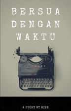 BERSUA DENGAN WAKTU (ONGOING) by BlueBubble_11