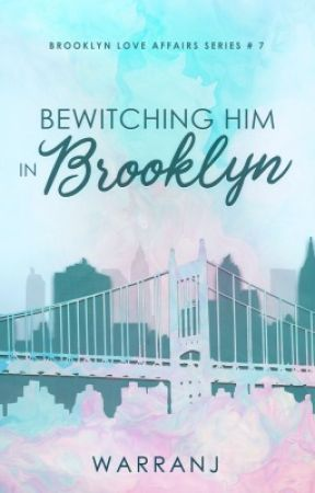 BLA SERIES #7: Bewitching Him in Brooklyn by Warranj