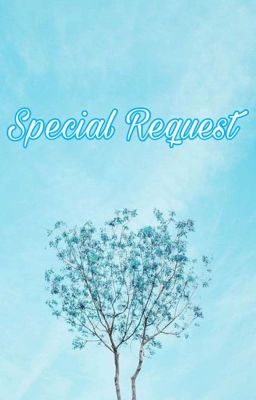 Đọc truyện Special Request