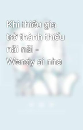 Khi thiếu gia trở thành thiếu nãi nãi - Wendy ai nha by momoko86