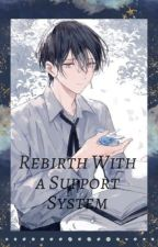 Rebirth with a Support System  by Writer052