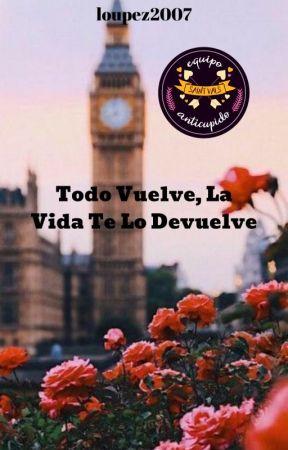 Todo Vuelve, La Vida Te Lo Devuelve by loupez2007