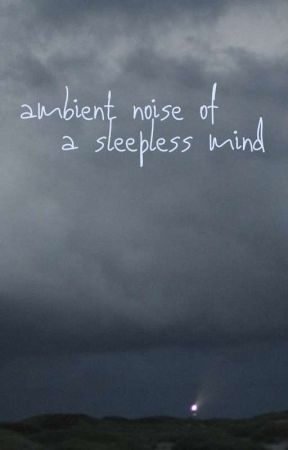 ambient noise of a sleepless mind by droidinavoid