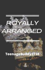 Royally Arranged by TeenageBuddy2728