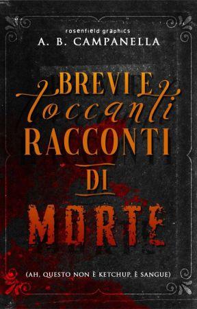 Brevi e toccanti racconti di morte by Architetto_di_Storie