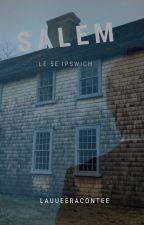 Le 5ème Ipswich. - Salem [T.1] by LauueeRacontee