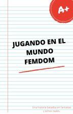 JUGANDO EN EL MUNDO FEMDOM by GenesisCastilloC