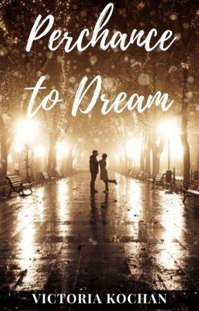 Perchance to Dream   Open Novella Contest 2020 by VictoriaKochan