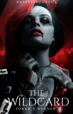 The Wildcard  Joker x reader (Being re-written) by HayleyLHeureux