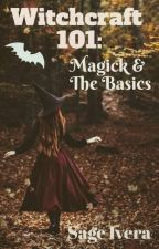 Witchcraft 101: Magick & The Basics by City_Of_Lies