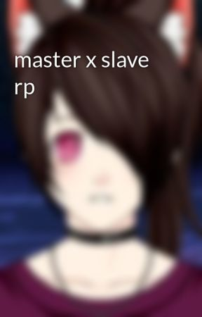 master x slave rp by Laila1191